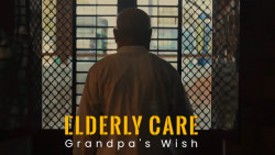 Elderly Care   Grandpa's Wish   Short Film