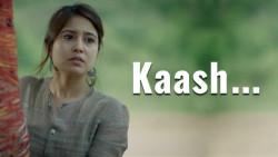Kaash   Starring -Shweta Tripathi & Shashank Arora