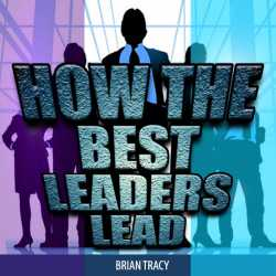 How the Best Leaders Lead by Brian Tracy in English