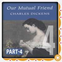 Part -4 Our Mutual Friend