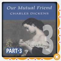 Part -3 Our Mutual Friend