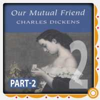 Part -2 Our Mutual Friend