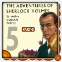 The Adventure of Sherlock Holmes - Part 5 by Arthur Conan Doyle in English