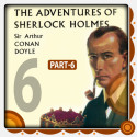The Adventure of Sherlock Holmes - Part 6 by Arthur Conan Doyle in English