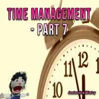 Time Management - Part 7