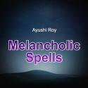 Melancholic Spells by Ayushi Roy in English