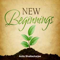 A New Beginning by Anita Bhattacharjee in English