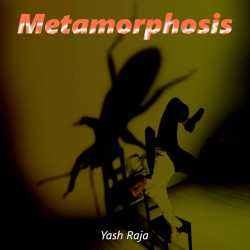 Metamorphosis By Yash Raja in