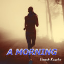 A Morning by Umesh Kauche in English