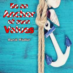 Be an Anchor of own Values by Rutvik Wadkar in English