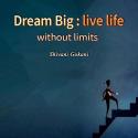 Dream Big : live life without limits by Shivani Gokani in English