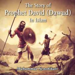 The Story of Prophet David (Dawud) In Islam by Muhammad Xenohikari in English