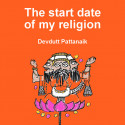 The start date of my religion by Devdutt Pattanaik in English