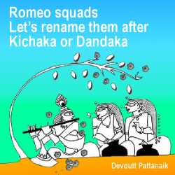Romeo squads  Lets rename them after Kichaka or Dandaka by Devdutt Pattanaik in English