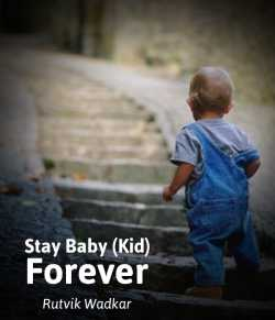 Stay Baby (Kid) Forever by Rutvik Wadkar in English