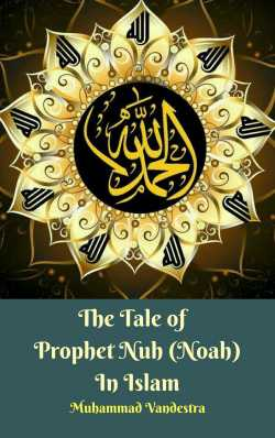 The Tale of Prophet Nuh (Noah) In Islam by Muhammad Vandestra in English