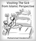 Vissiting The Sick from Islamic Perspective by Muhammad Vandestra in English