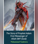 The Story of Prophet Adam First Messenger of Allah SWT (God) by Muhammad Vandestra in English