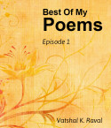 Best Of My Poems by Vatshal Raval in English