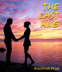 The last Hug by Anushruti priya in English