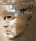 Change yourself before changing other by Bibhudatta Bhatta in English