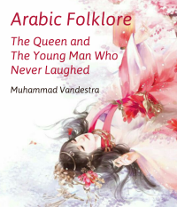 Arabic Folklore The Queen and The Young Man Who Never Laughed