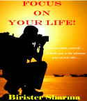 Focus On Your Life! by Birister Sharma in English