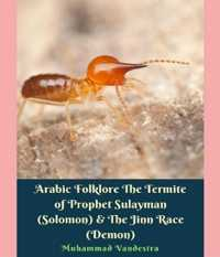 Arabic Folklore The Termite of Prophet Sulayman (Solomon) and The Jinn Race (Demon)