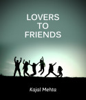 LOVERS TO FRIENDS by Kajal Mehta in English
