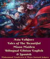 Asia Folklore Tales of The Beautiful Moon Maiden Bilingual Edition English   Spanish