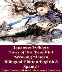 Japanese Folklore Tales of The Beautiful Weaving Maiden Bilingual Edition English and Spanish
