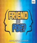 FOE OR FRIEND PART:-1 by ABHILASHA KUMARI in English