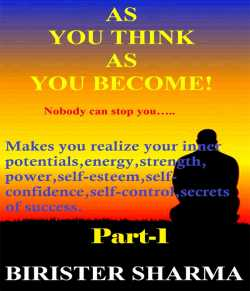 AS YOU THINK AS YOU BECOME! - 1 by Birister Sharma in English