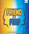 FOE OR FRIEND 2 - FOE OR FRIEND by ABHILASHA KUMARI in English