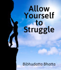 Allow Yourself to Struggle by Bibhudatta Bhatta in English