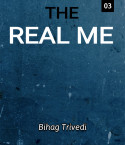 The Real Me - ( Part-3) by Bihag Trivedi in English