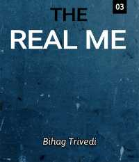 The Real Me - ( Part-3)