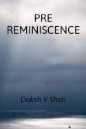 PRE REMINISCENCE - 1 by Daksh V Shah in English