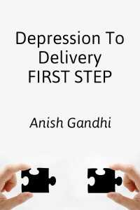 Depression To Delivery - FIRST STEP