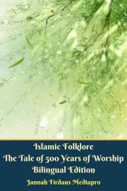 Islamic Folklore The Tale of 500 Years of Worship Bilingual Edition by Jannah Firdaus Mediapro in English