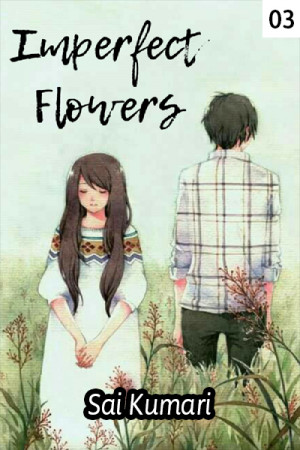 IMPERFECT FLOWERS - Chapter 3 by Sai Kumari in English
