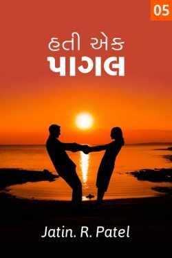 hati aek pagal - 5 by Jatin.R.patel in Gujarati
