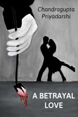 a betrayal love by Chandragupta Priyadarshi in English