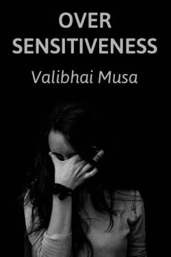 Over Sensitiveness by Valibhai Musa in English