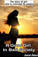 Ashish Vedani દ્વારા A Good Girl In Bad Society ગુજરાતીમાં