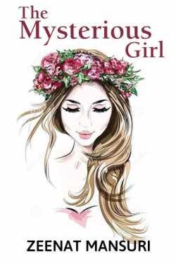 The Mysterious Girl - Part-1 by Zeenat Mansuri in English