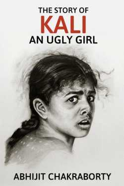 The Story of Kali An Ugly Girl by Abhijit Chakraborty in English