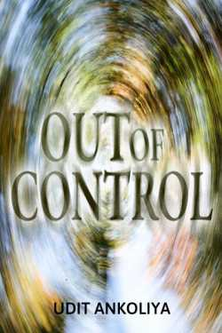 OUT OF CONTROL by Udit Ankoliya in Hindi