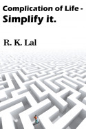 Complication of Life- Simplify it. by r k lal in English