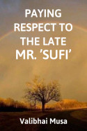 Paying Respect to the LateMr.'Sufi' by Valibhai Musa in English